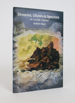 Demons, Ghosts and Spectres in Cornish Folklore. Robert Hunt