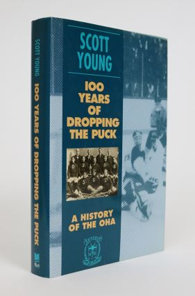 100 Years Of Dropping puck: A History of OHA. Scott Young