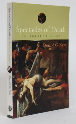 Spectacles Of Death in Ancient Rome. Donald G. Kyle