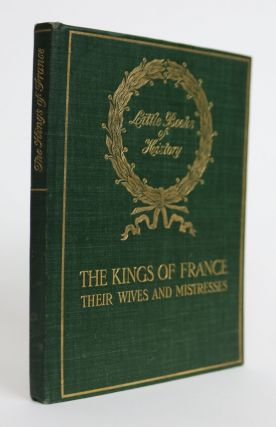 The Kings Of France. Their Wives and Their Mistresses. A. L. Humphreys