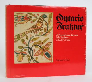 Ontario Fraktur. A Pennsylvania-German Folk Tradition in Early Canada. Michael S. Bird