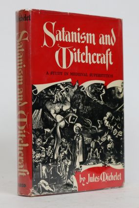 Satanism and Witchcraft; a Study in Medieval Superstition. Jules Michelet, A. R. Allinson