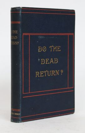 Do the Dead Return? a Record of Experiences in Spiritualism. A Clergyman of the Church of England