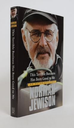 This Terrible Business Has Been Good to Me. An Autobiography. Norman Jewison