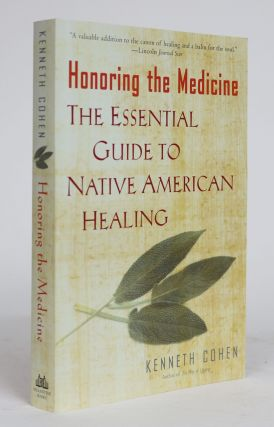 Honoring the Medicine. The Essential Guide to Native American Healing. Kenneth Cohen