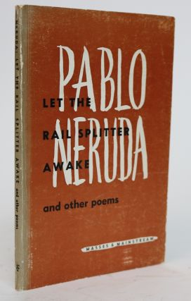 Let the Rail Splitter Awake and Other Poems. Pablo Neruda