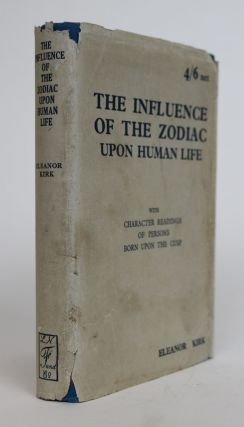 The Influence of the Zodiac Upon Human Life: With Character Readings of Persons Born Upon the Cusp. Eleanor Kirk.