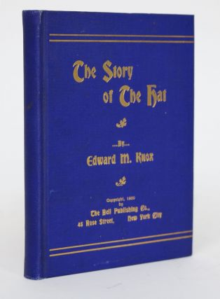 The Story of the Hat. Edward M. Knox