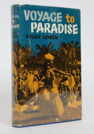 Voyage to Paradise By Roger Gowen, as Told By Bernard McElwaine. Roger Gowen