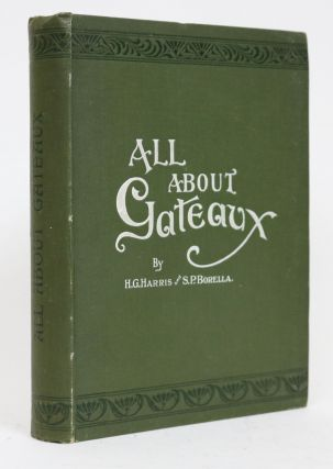 All About Gateaux and Dessert Cakes. H. G. And Borella Harris, S. P
