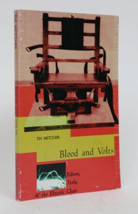 Blood and Volts: Edison, Tesla, & the Electric Chair. T. h. Metzger