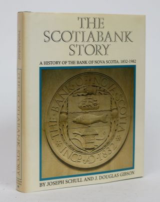 The Scotiabank Story: a History of the Bank of Nova Scotia, 1832-1982. Joseph Schull, J. Douglas Gibson.