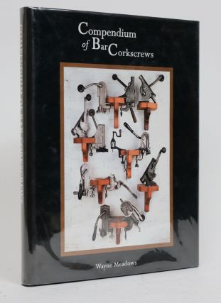 Compendium of Bar Corkscrews. Wayne Meadows