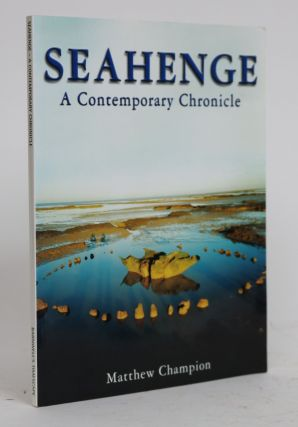 Seahenge: A Contemporary Chronicle. Matthew Champion