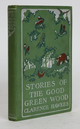 Stories of the Good Green Wood. Clarence Hawkes