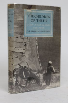 The Children of Thetis. a Study of Islands and Islanders in the Aegean. Christopher Kininmonth.