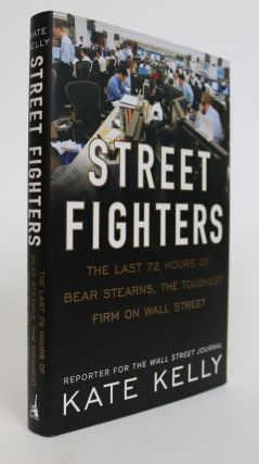 Street Fighters. The Last 72 Hours of Bear Sterns, the Toughest Firm on Wall Street. Kate Kelly