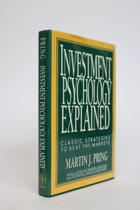 Investment Psychology Explained. Classic Strategies to Beat The Markets. Martin J. Pring.