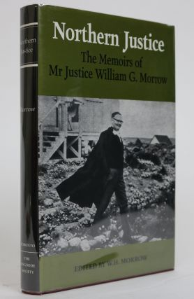 Northern Justice. The Memoirs Od Mr Justice William G. Morrow. W. H. Morrow