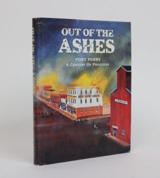 Out of the Ashes: Port Perry, a Century of Progress. J. Peter Hvidsten