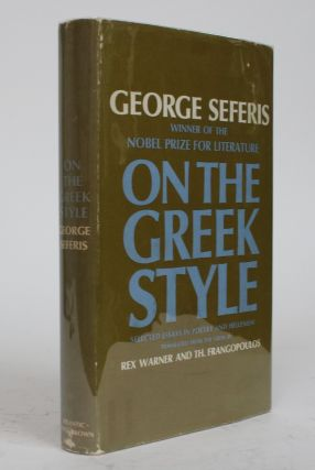 On the Greek Style: Selected Essays in Poetry and Hellenism. George Seferis, Warner Rex, Th. D....