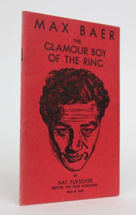 Max Baer: The Glamour Boy of the Ring. Nat Fleischer