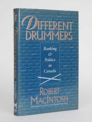 Different Drummers: Banking and Politics in Canada. Robert MacIntosh