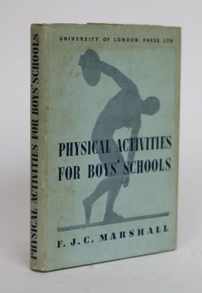 Physical Activities for Boys Schools. F. J. C. Marshall