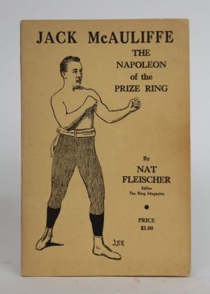 Jack McAuliffe: The Napoleon of the Prize Ring. Nat Fleischer