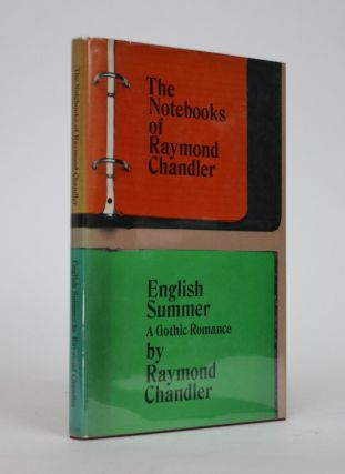 The Notebooks of Raymond Chandler and English Summer a Gothic Romance. RAYMOND CHANDLER