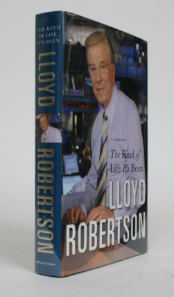 The Kind of Life It's Been: A Memoir. Lloyd Robertson
