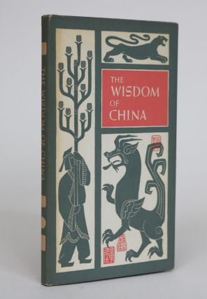 The Wisdom of China: The Sayings of Confucius, Mencius Lao Tzu, Chuang Tzu and Lieh Tzu