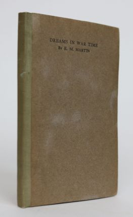 Dreams in Wartime: A Faithful Record. E. M. Martin, Pseud. of Edith Lister