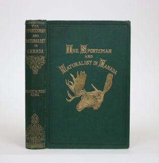 The Sportsman and Naturalist in Canada: Or, Notes on the Natural History of the Game, Game Birds,...
