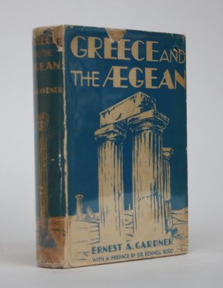Greece and the Aegean. With a Preface By Sir Rennell Rodd and a Chapter on Constantinople by S....