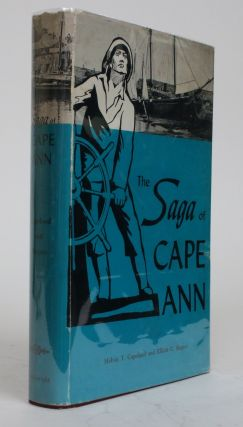 The Saga of Cape Ann. Melvin T. And Rogers Copeland, Elliott C
