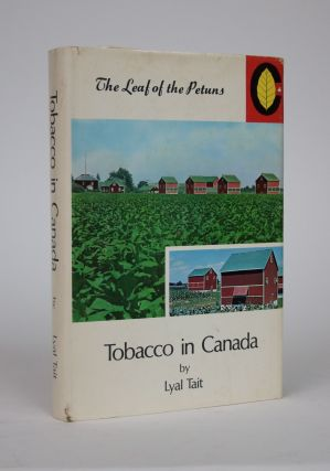 Tobacco in Canada. Lyal Tait, The Ontario Flue-Cured Tobacco Growers' Marketing Board