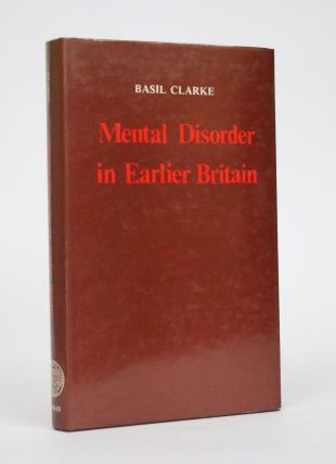 Mental Disorder in Earlier Britain: Exploratory Studies. Basil Clarke