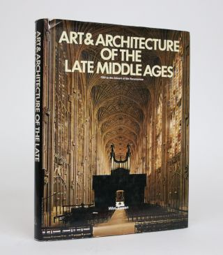Art & Architecture of the Late Middle Ages, 1350 to the Advent of the Renaissance. Wim Swaan