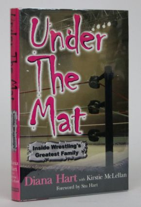 Under the Mat. Inside Wrestling's Greatest Family. Diana Hart, Kirstie McLellan