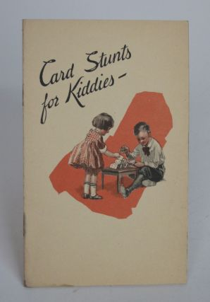 Card Stunts for Kiddies: Amusing and Instructive Things for the Children to Do with Old Decks of...