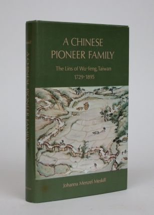 A Chinese Pioneer Family: The Lins of Wu-Feng, Taiwan 1729-1895. Joanna Menzel Meskill