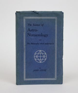 The Science of Astro-Numerology, and The Philosophy which underlies it. John Stenz