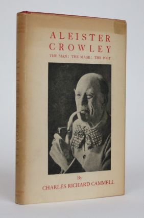 Aleister Crowley. The Man: The Mage: The Poet. Charles Richard Cammell