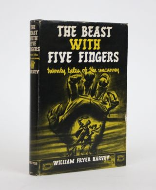 The Beast With Five Fingers: Twenty Tales of the Uncanny. William Fryer Harvey