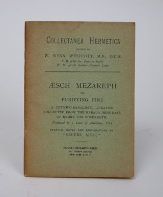 Collectanea Hermetica. Aesch Mesareph, or Purifying Fire: A Chymico-Kabalistic Treatise collected...