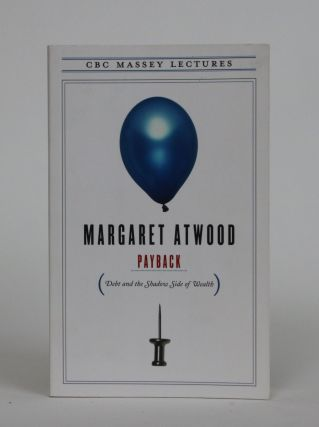 Payback. Debt and the Shadow Side of Wealth. Margaret Atwood