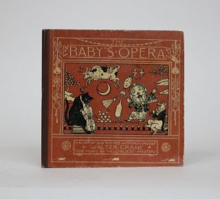 The Baby's Opera: A Book of Old Rhymes with New Dresses, The Music by the Earliest Masters....