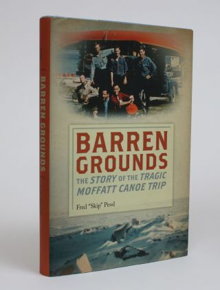 "Barren Grounds: The Story of the Tragic Moffatt Canoe Trip. Fred ""Skip"" Pessl"