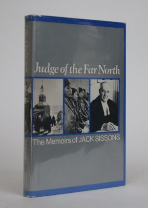 Judge of the Far North: The Memoirs of Jack Sissons. Jack Sissons